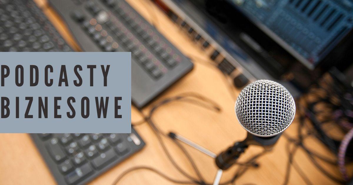 7 podcastów, które mogą Ci pomóc rozwinąć firmę.